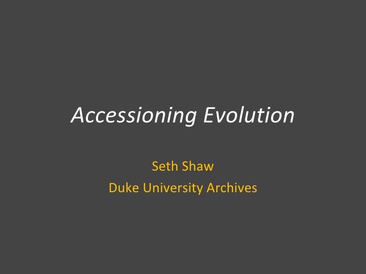 Accessioning Evolution Seth Shaw Duke University Archives