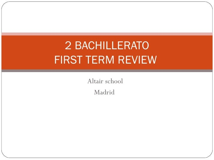 Altair school Madrid  2 BACHILLERATO FIRST TERM REVIEW