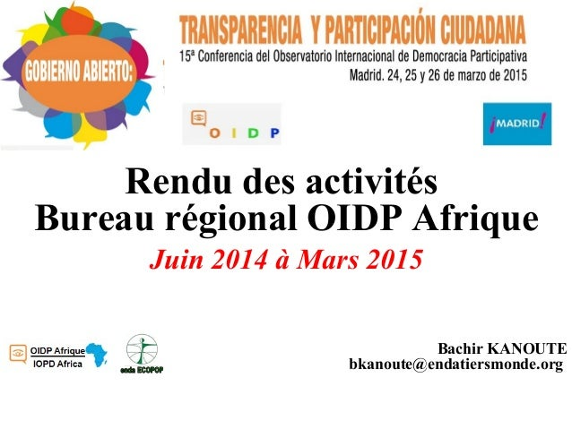Rendu des activités Bureau régional OIDP Afrique Juin 2014 à Mars 2015 Bachir KANOUTE bkanoute@endatiersmonde.org