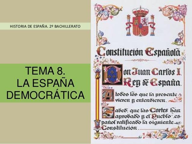 TEMA 8.LA ESPAÑADEMOCRÁTICAHISTORIA DE ESPAÑA. 2º BACHILLERATO