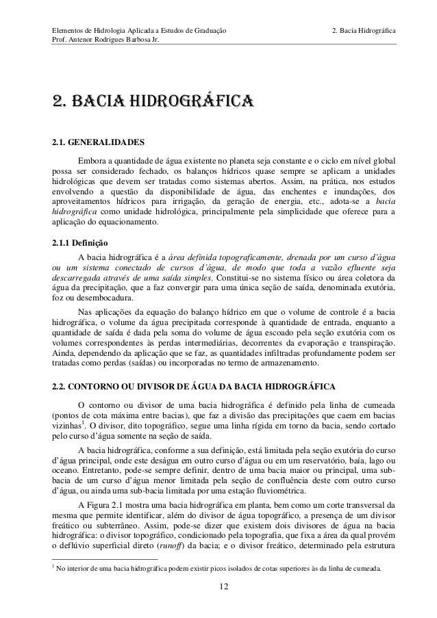 Elementos de Hidrologia Aplicada a Estudos de Graduação 2. Bacia Hidrográfica Prof. Antenor Rodrigues Barbosa Jr. 12 2. BA...