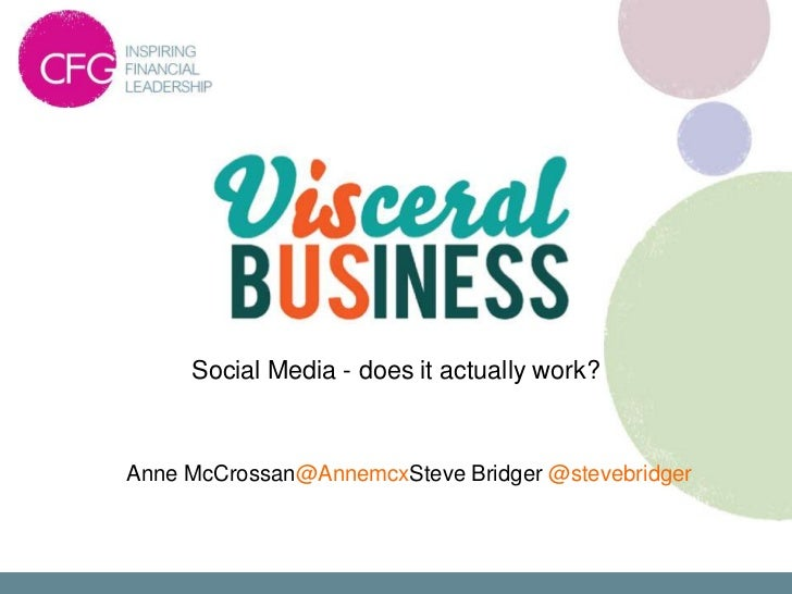 Social Media - does it actually work?Anne McCrossan@AnnemcxSteve Bridger @stevebridger