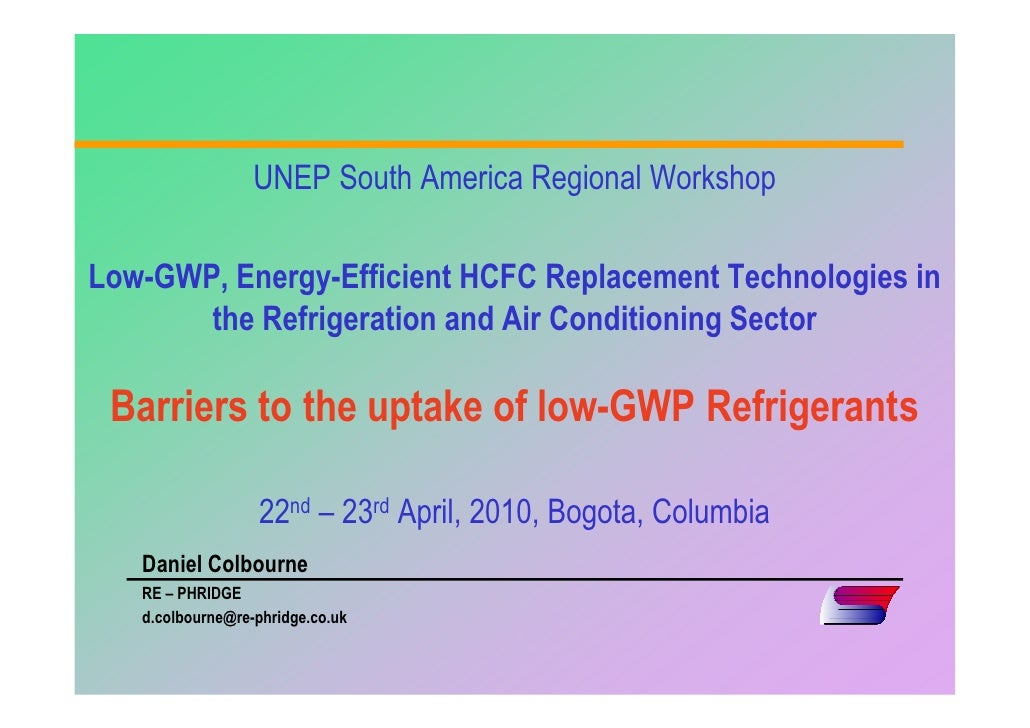 UNEP South America Regional Workshop  Low-GWP, Energy-Efficient HCFC Replacement Technologies in        the Refrigeration ...