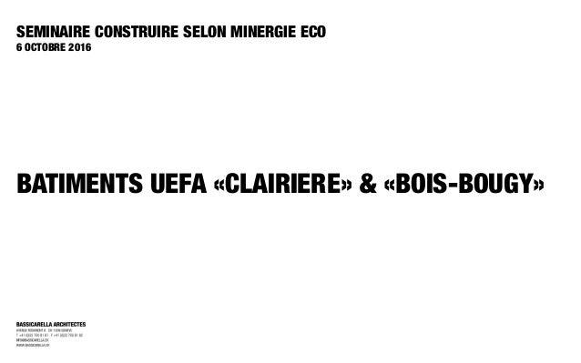 BATIMENTS UEFA «CLAIRIERE» & «BOIS-BOUGY» SEMINAIRE CONSTRUIRE SELON MINERGIE ECO 6 OCTOBRE 2016