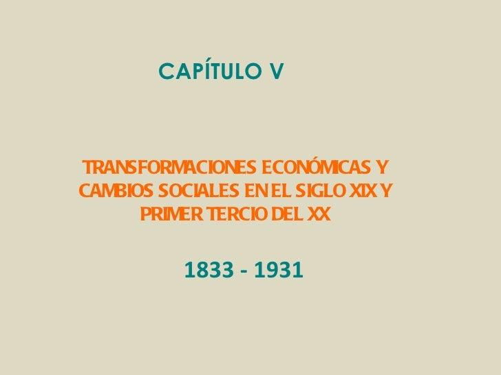 CAPÍTULO V  TRANSFORMACIONES ECONÓMICAS Y CAMBIOS SOCIALES EN EL SIGLO XIX Y PRIMER TERCIO DEL XX 1833 - 1931