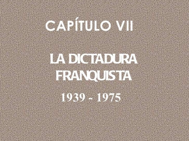 CAPÍTULO VII  LA DICTADURA FRANQUISTA 1939 - 1975