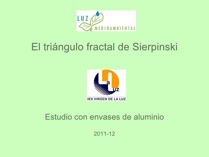 El triángulo fractal de Sierpinski   Estudio con envases de aluminio               2011-12