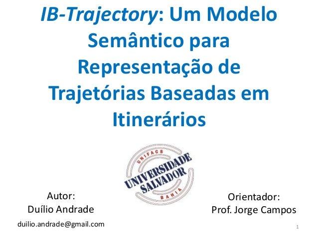 IB-Trajectory: Um Modelo Semântico para Representação de Trajetórias Baseadas em Itinerários Autor: Duílio Andrade Orienta...