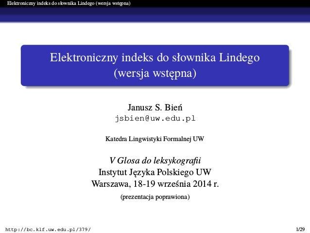 Elektroniczny indeks do słownika Lindego (wersja wstępna) Elektroniczny indeks do słownika Lindego (wersja wstępna) Janusz...