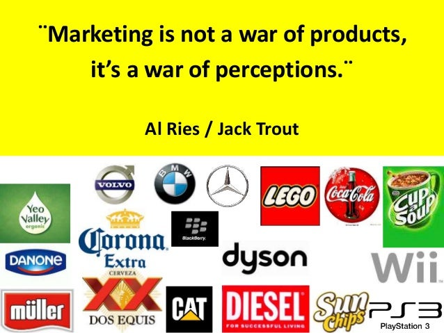 ¨Marketing is not a war of products,it's a war of perceptions.¨Al Ries / Jack Trout