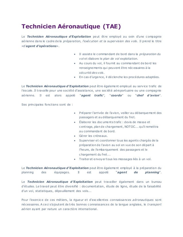 Technicien Aéronautique (TAE) Le Technicien Aéronautique d'Exploitation peut être employé au sein d'une compagnie aérienne...