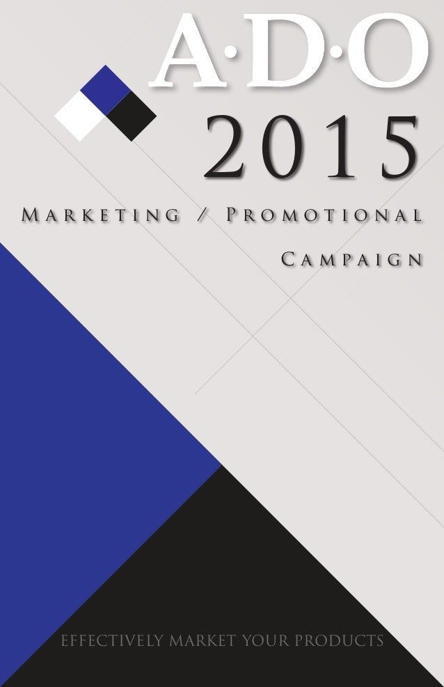 EFFECTIVELY MARKET YOUR PRODUCTS M a r k e t i n g / P r o m o t i o n a l C a m p a i g n 2015