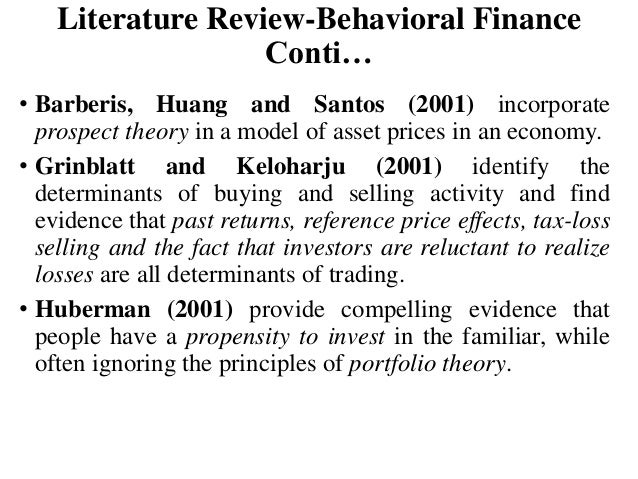 literature review behavioral finance theory Behavioral finance is a theory that tries to analyze the psychological bias that is less noticeable in the standard financial theory in this theory, there are a lot.