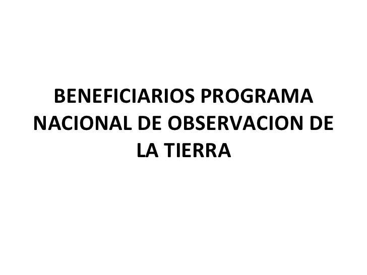 BENEFICIARIOS PROGRAMA NACIONAL DE OBSERVACION DE LA TIERRA