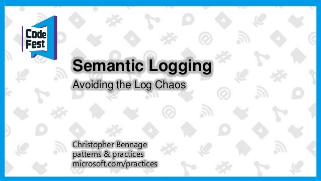 Christopher Bennage patterns & practices microsoft.com/practices Semantic Logging Avoiding the Log Chaos