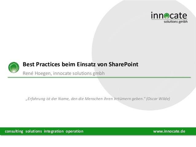 """Best Practices beim Einsatz von SharePoint René Hoegen, innocate solutions gmbh  """"Erfahrung ist der Name, den die Menschen..."""