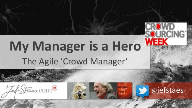 @JefStaes My Manager is a Hero The Agile 'Crowd Manager' @jefstaes