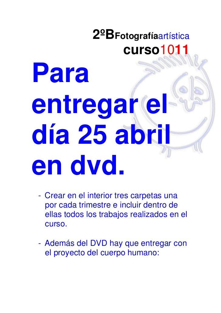 2ºBFotografíaartística                    curso1011Paraentregar eldía 25 abrilen dvd.- Crear en el interior tres carpetas ...