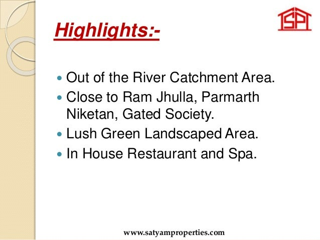 Highlights:-  Out of the River Catchment Area.  Close to Ram Jhulla, Parmarth Niketan, Gated Society.  Lush Green Lands...