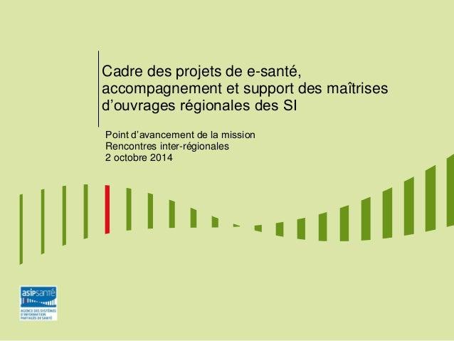 Cadre des projets de e-santé, accompagnement et support des maîtrises d'ouvrages régionales des SI Point d'avancement de l...