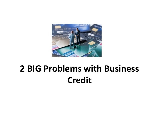 2 BIG Problems with Business Credit