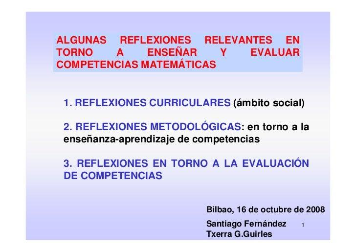 ALGUNAS REFLEXIONES RELEVANTES EN TORNO   A     ENSEÑAR    Y EVALUAR COMPETENCIAS MATEMÁTICAS    1. REFLEXIONES CURRICULAR...