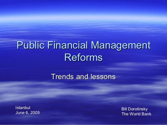 Public Financial Management           Reforms               Trends and lessonsIstanbul                            Bill Dor...