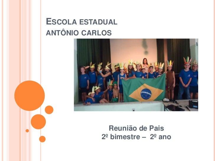 ESCOLA ESTADUALANTÔNIO CARLOS             Reunião de Pais           2º bimestre – 2º ano