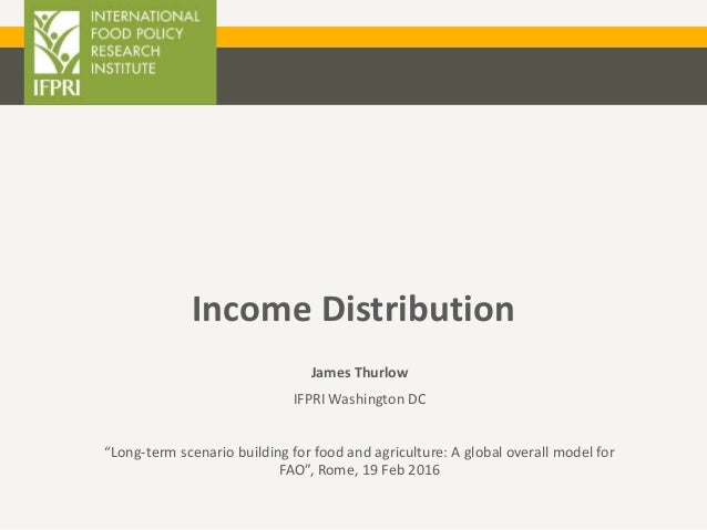 """Income Distribution James Thurlow IFPRI Washington DC """"Long-term scenario building for food and agriculture: A global over..."""