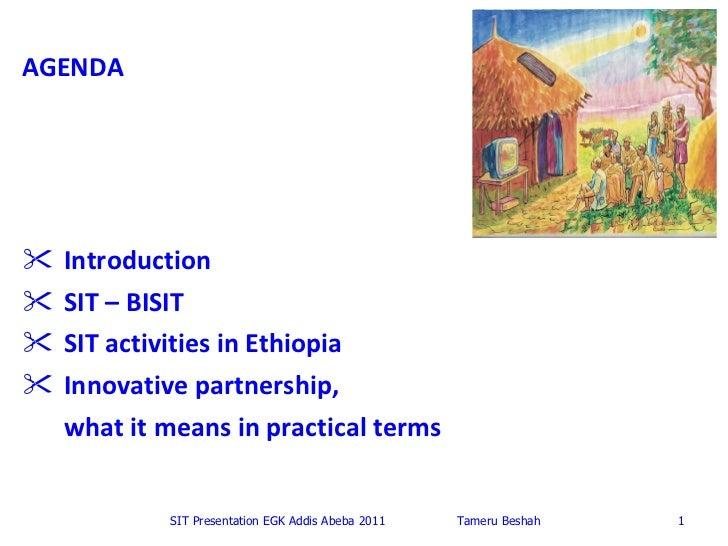 <ul><li>Introduction </li></ul><ul><li>SIT – BISIT  </li></ul><ul><li>SIT activities in Ethiopia </li></ul><ul><li>Innovat...