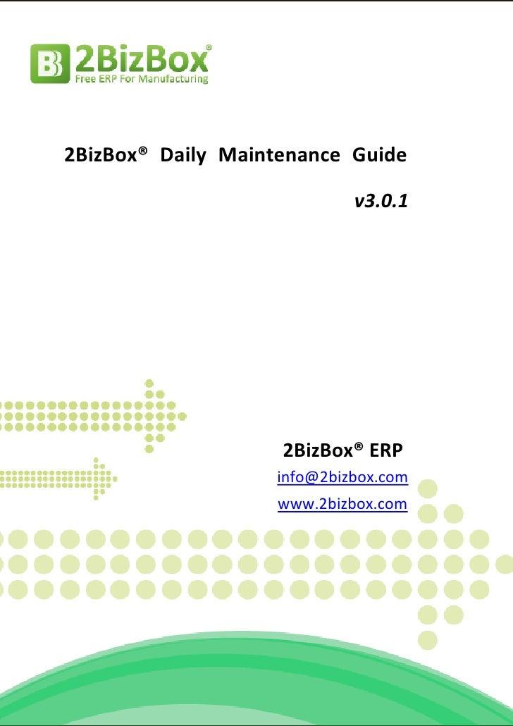 2BizBox® Daily Maintenance Guide                            v3.0.1                    2BizBox® ERP                   info@...