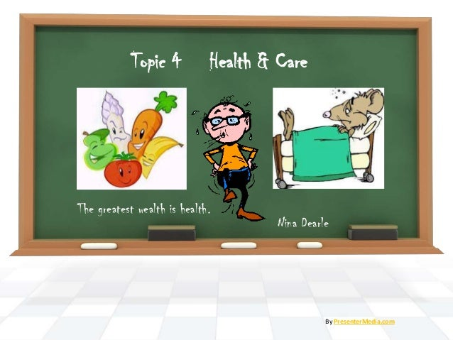 Health & Care Nina Dearle By PresenterMedia.com Topic 4 The greatest wealth is health.