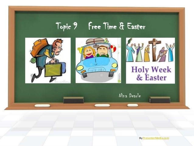 Free Time & Easter Nina Dearle By PresenterMedia.com Topic 9