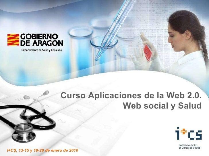 Curso Aplicaciones de la Web 2.0. Web social y Salud I+CS, 13-15 y 19-20 de enero de 2010