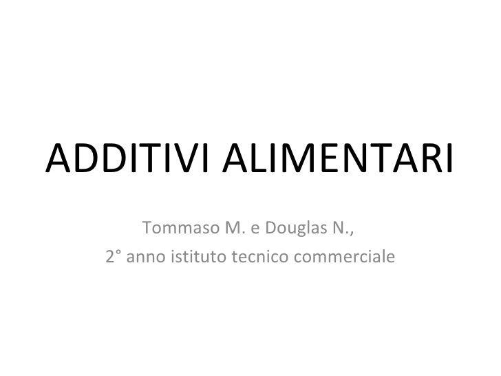 ADDITIVI ALIMENTARI Tommaso M. e Douglas N.,  2° anno istituto tecnico commerciale