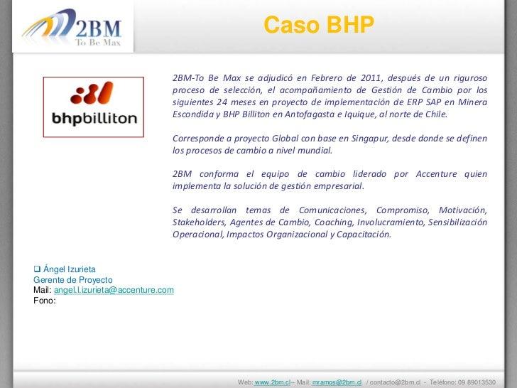 Caso BHP                                   2BM-To Be Max se adjudicó en Febrero de 2011, después de un riguroso           ...