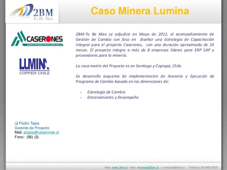 Caso Minera Lumina                            2BM-To Be Max se adjudicó en Mayo de 2012, el acompañamiento de             ...