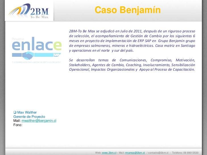 Caso Benjamín                             2BM-To Be Max se adjudicó en Julio de 2011, después de un riguroso proceso      ...