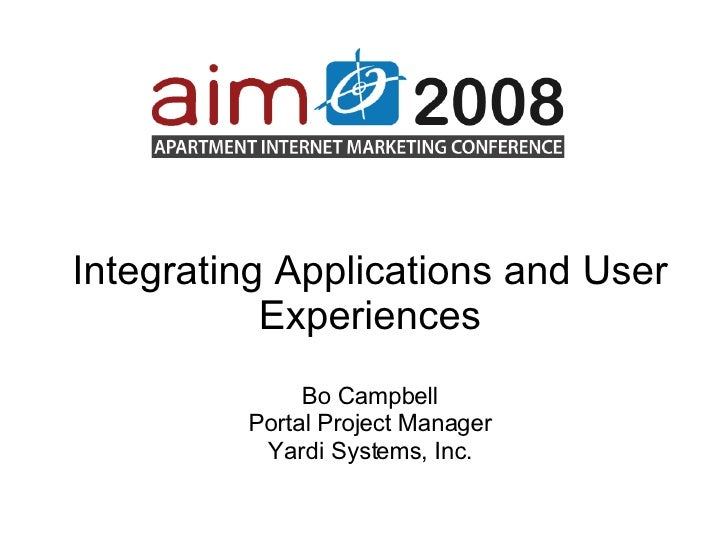 Integrating Applications and User Experiences Bo Campbell Portal Project Manager Yardi Systems, Inc.