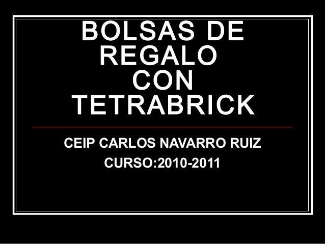 BOLSAS DE REGALO CON TETRABRICK CEIP CARLOS NAVARRO RUIZ CURSO:2010-2011