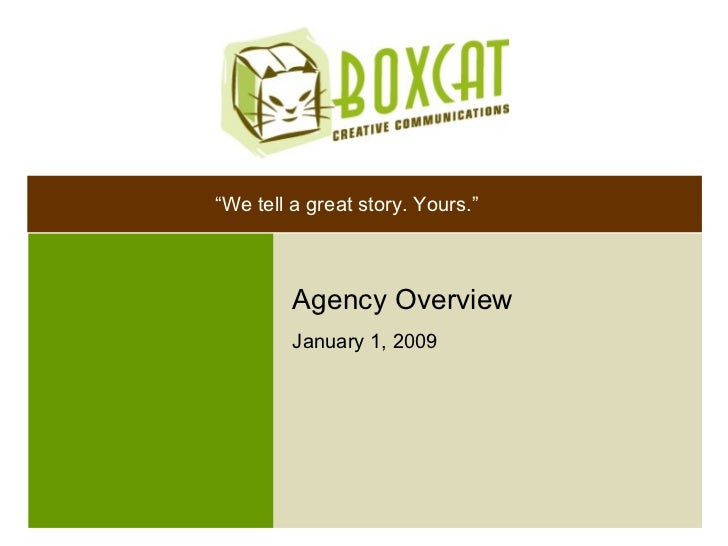 """Agency Overview January 1, 2009 """" We tell a great story. Yours."""""""