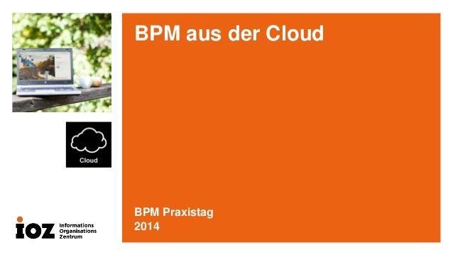 BPM aus der Cloud  BPM Praxistag  2014