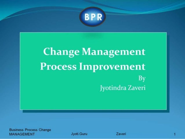 Change and strategies for managing change  Business Process Re-engineering Ver 2