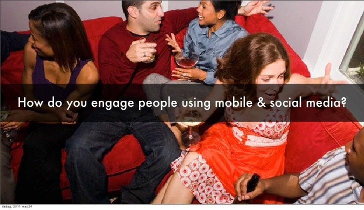 How do you engage people using mobile & social media? åkestam.holsttisdag, 2011 maj 24