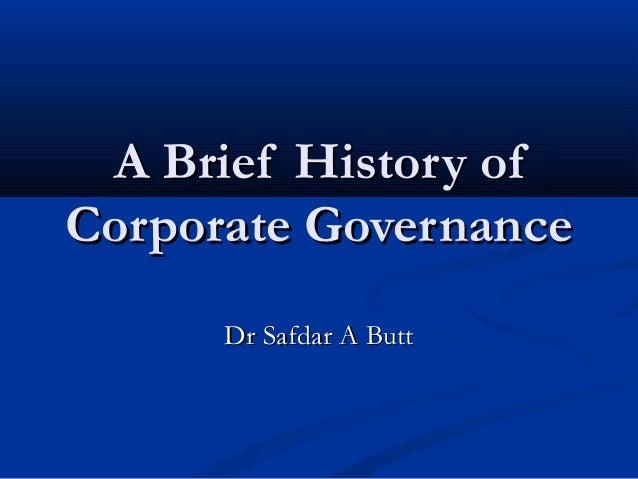 A Brief History ofA Brief History of Corporate GovernanceCorporate Governance Dr Safdar A ButtDr Safdar A Butt