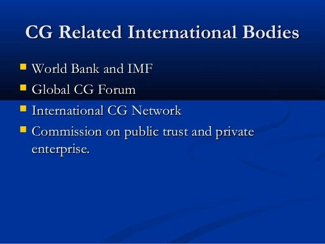 CG Related International BodiesCG Related International Bodies  World Bank and IMFWorld Bank and IMF  Global CG ForumGlo...