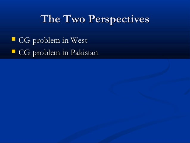 The Two PerspectivesThe Two Perspectives  CG problem in WestCG problem in West  CG problem in PakistanCG problem in Paki...