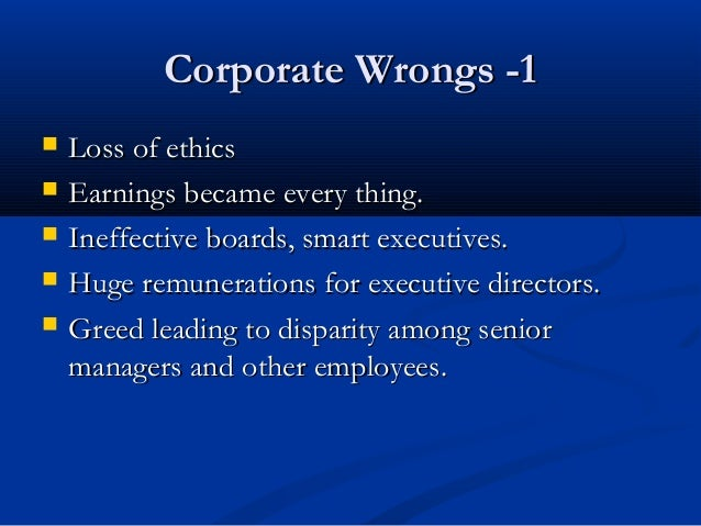 Corporate Wrongs -1Corporate Wrongs -1  Loss of ethicsLoss of ethics  Earnings became every thing.Earnings became every ...