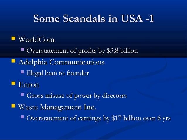 Some Scandals in USA -1Some Scandals in USA -1  WorldComWorldCom  Overstatement of profits by $3.8 billionOverstatement ...