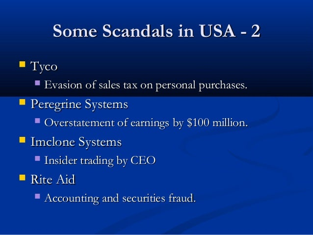 Some Scandals in USA - 2Some Scandals in USA - 2  TycoTyco  Evasion of sales tax on personal purchases.Evasion of sales ...